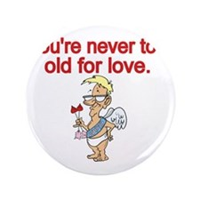 """Youre never too old for love 3.5"""" Button"""