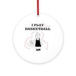 I Play Basketball Ornament (Round)