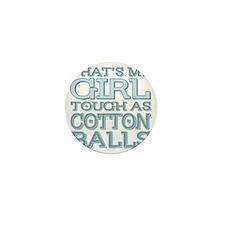 Thats my girl tough as cotton balls Mini Button