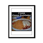 I Love Cheese Enchildas Framed Panel Print