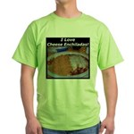 I Love Cheese Enchildas Green T-Shirt