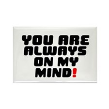 YOU ARE ALWAYS ON MY MIND! Rectangle Magnet