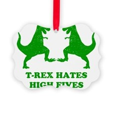T Rex Hates High Fives Ornament