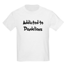 Addicted to Dandelions T-Shirt