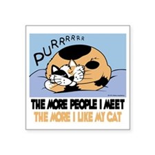 """The More People I Meet Cat Square Sticker 3"""" x 3"""""""