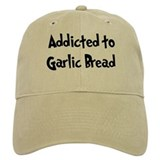 Addicted to Garlic Bread Baseball Cap