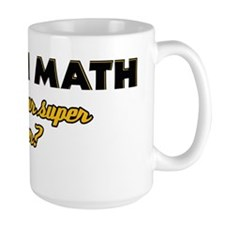 I Teach Math what's your super power Mug