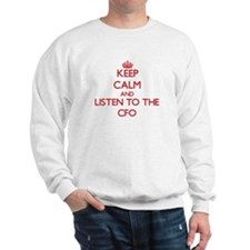 Keep Calm and Listen to the Cfo Sweatshirt