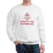 Keep Calm and Listen to the Chamberlain Sweatshirt