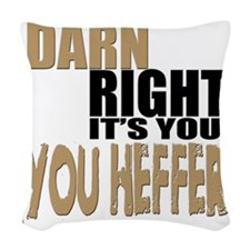 Darn Right Its You Heffer Woven Throw Pillow