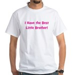 I Have The Best Little Brothe White T-Shirt