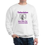 TV Filler for Commercials Sweatshirt