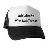 Addicted to Wine And Cheese Trucker Hat