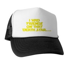 I had friends on that death star... Trucker Hat