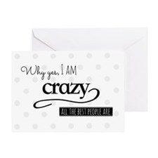 Why yes, I am crazy.  All the best p Greeting Card