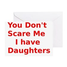 You Dont Scare Me I have Daughters Greeting Card