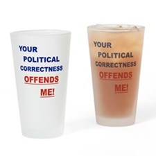 YOUR POLITICAL CORRECTNESS OFFENDS  Drinking Glass