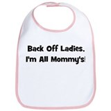 Back Off Ladies, I'm All Momm Bib