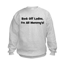 Back Off Ladies, I'm All Momm Sweatshirt
