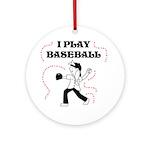 I Play Baseball (girl) Ornament (Round)