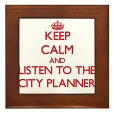Keep Calm and Listen to the City Planner Framed Ti
