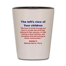 THE LEFTS VIEW OF YOUR CHILDREN Shot Glass