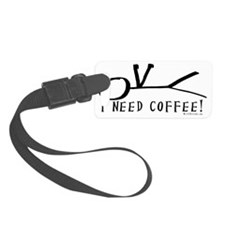 I need coffee Luggage Tag