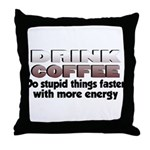Coffee Does Stupid Things Throw Pillow