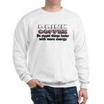 Coffee Does Stupid Things Sweatshirt
