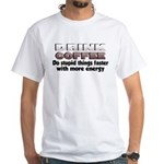 Coffee Does Stupid Things White T-Shirt