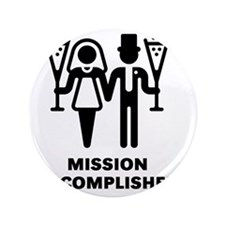 """Mission Accomplished (Wedding / Marria 3.5"""" Button"""
