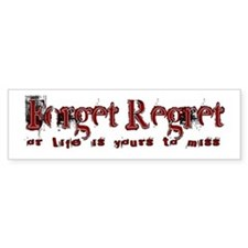 forget regret Bumper Bumper Sticker
