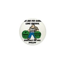 If You Are Fed Garbage Long Enough... Mini Button