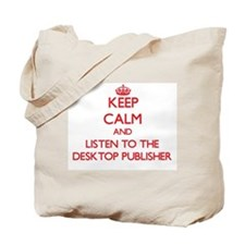 Keep Calm and Listen to the Desktop Publisher Tote