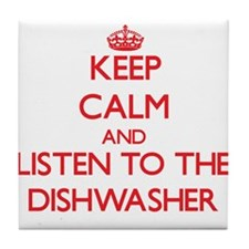 Keep Calm and Listen to the Dishwasher Tile Coaste
