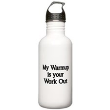 My Warm up is your Work Out Water Bottle