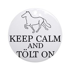 Keep Calm and Tolt On Round Ornament