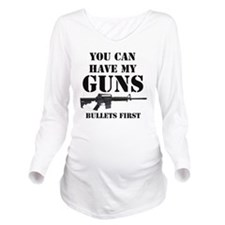 You Can Have My Guns Long Sleeve Maternity T-Shirt