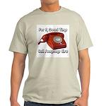 For A Good Time... Light T-Shirt