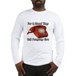 For A Good Time... Long Sleeve T-Shirt