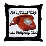 For A Good Time... Throw Pillow