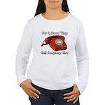 For A Good Time... Women's Long Sleeve T-Shirt