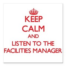 Keep Calm and Listen to the Facilities Manager Squ