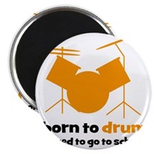 born to drum forced to go to school  Magnet