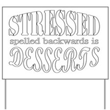 Stressed spelled backwards is Desserts Yard Sign