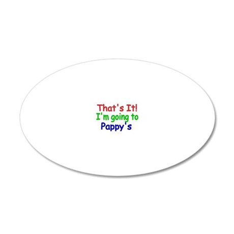 Thats it! Im going to Pappys 20x12 Oval Wall Decal
