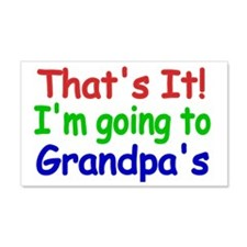 Thats it! Im going to Grandpas Wall Decal