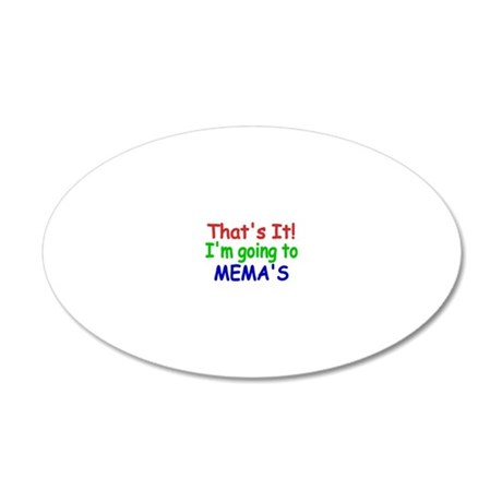 Thats it! Im going to MEMAS 20x12 Oval Wall Decal