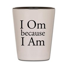 I Om because I Am Shot Glass