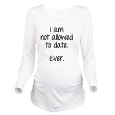 I am not allowed to  Long Sleeve Maternity T-Shirt